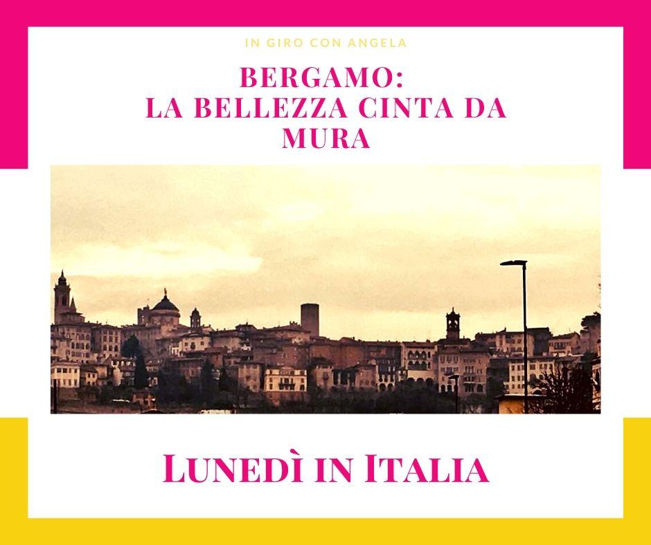 Bergamo: la bellezza cinta da mura