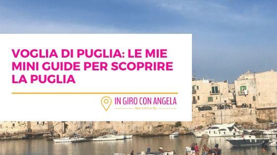 Voglia di Puglia: Le mie mini guide per scoprire la Puglia