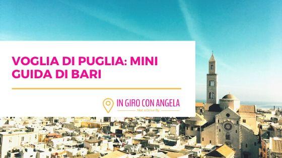 Voglia di Puglia: Mini Guida di Bari