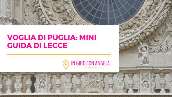 Voglia di Puglia: Mini Guida di Lecce