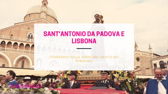 Sant'Antonio da Padova e Lisbona: itinerario sulle orme del santo dei miracoli