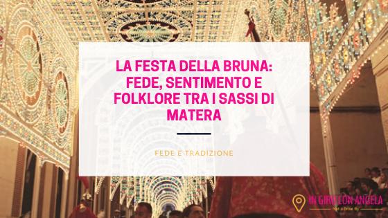 La Festa della Bruna: fede, sentimento e folklore tra i Sassi di Matera