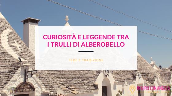 Trulli di Alberobello -Curiosità e Leggende