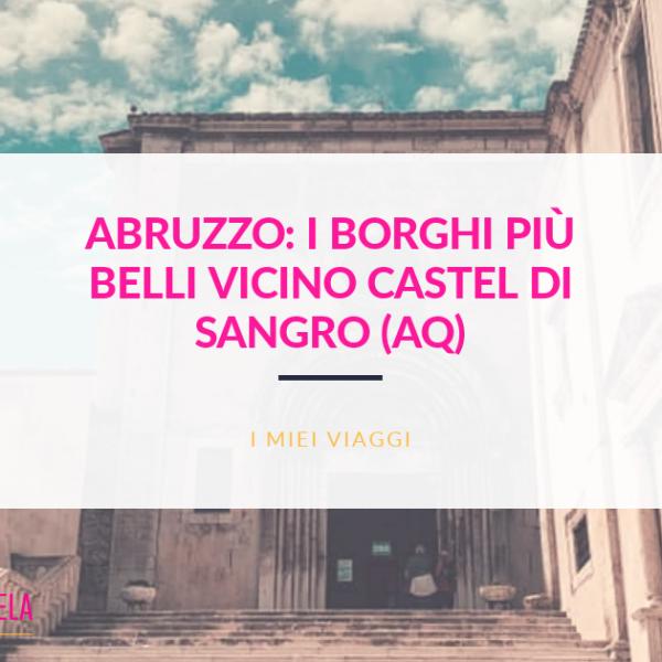 I Borghi vicino Castel Di Sangro (AQ) -Abruzzo