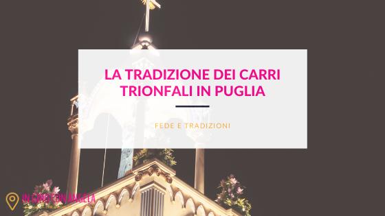 La tradizione dei Carri Trionfali in Puglia