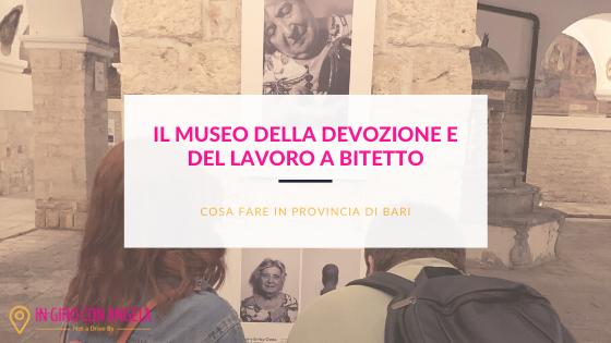 Cosa fare in provincia di Bari a Bitetto: il Museo della Devozione e del Lavoro