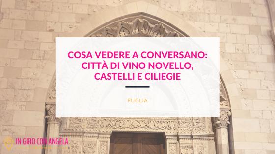 Cosa vedere a Conversano: città di vino novello, di castelli e di ciliegie