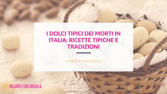 I dolci tipici dei morti in Italia: ricette tipiche e tradizione
