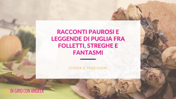 Racconti paurosi e leggende di Puglia tra folletti, streghe e fantasmi