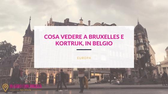 Cosa vedere a Bruxelles e Kortrijk, in Belgio