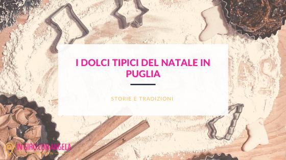 I dolci tipici del Natale in Puglia: 3 ricette da provare