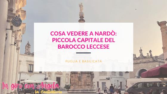 Cosa vedere a Nardò, piccola capitale del Barocco leccese
