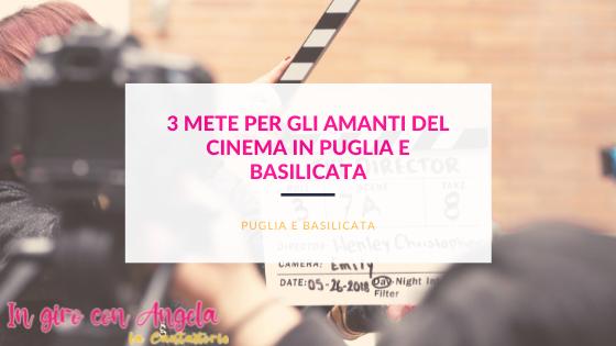 3 mete per gli amanti del cinema in Puglia e Basilicata