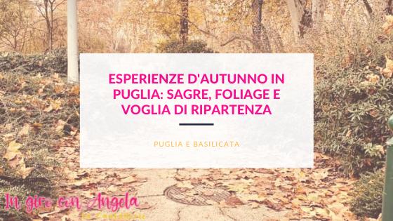 Esperienze d'autunno in Puglia: sagre, foliage e voglia di ripartenza