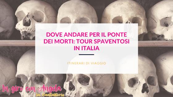 Dove andare per il ponte dei morti: tour spaventosi in Italia